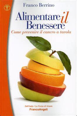 benessere alimentare alimentare il benessere franco berrino