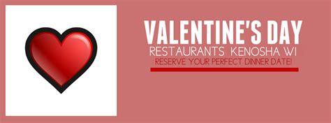 valentines day dinner deals specials for valentines day 2017 in kenosha wi