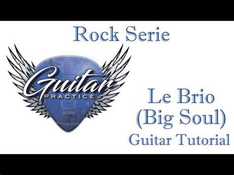 tutorial le guitar le brio big soul guitar tutorial youtube