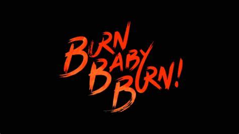 A Find Burn Baby Burn by Burn Baby Burn An Original Song By Undeadtrev