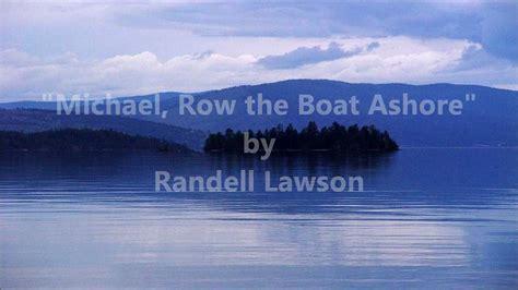 michael row the boat ashore translation randell lawson michael row the boat ashore hd music