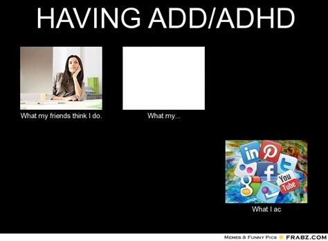 Add Memes - having add adhd meme generator what i do