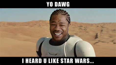 yo dawg star wars know your meme