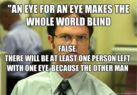 Blind Meme - quot an eye for an eye makes the whole world blind false