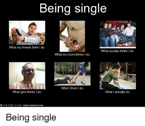 What Society Thinks I Do Meme - being single what my friends think i do what society