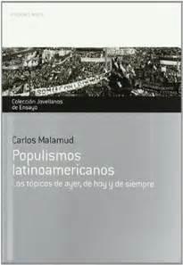 libro populismos populismos latinoamericanos los t 243 picos de ayer hoy y siempre 9788484596301 carlos malamud