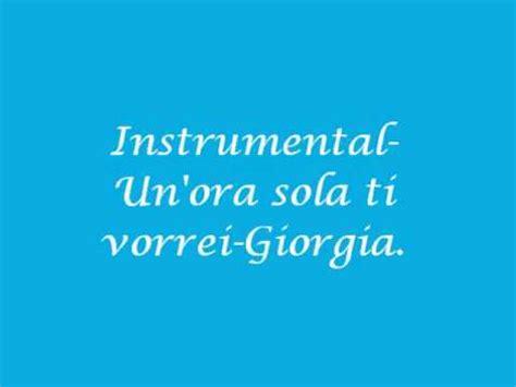 un ora sola ti vorrei testo un ora sola ti vorrei instrumental giorgia testo sotto