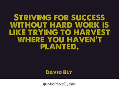 Striving for success without hard work is like.. David Bly ...