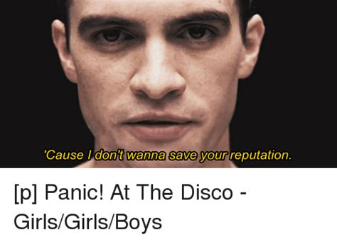 Panic At The Disco Memes - cause i dont wanna save yourreputation p panic at the disco girlsgirlsboys girls meme on