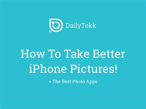 how to take better photos with iphone how to take better iphone photos the best photo apps