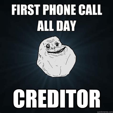 Phone Call Meme - first phone call all day creditor forever alone quickmeme