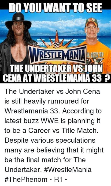 Wrestlemania Meme - do you want to see restlemania theundertakervsjohn cena