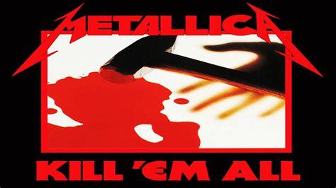 metallica kill em all metallica kill em all remaster full album hd youtube