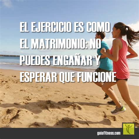 imagenes motivadoras ejercicio el ejercicio es como el matrimonio no puedes hacer