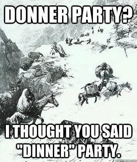 donner dinner with an quot i quot 8 things i never knew about the donner