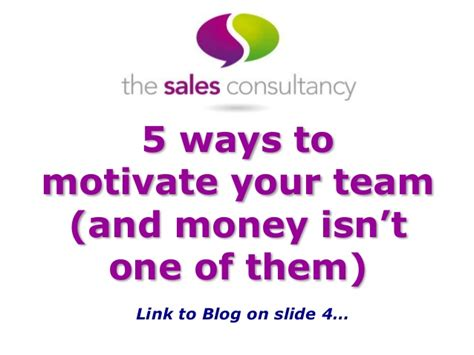 Who Motivate You In Your Search And Provide Moral Support Are Members Of Your 5 Ways To Motivate Your Team And Money Isn T One Of Them