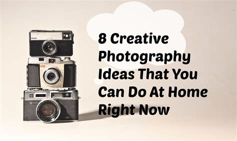 8 creative photography ideas you can do at home right now