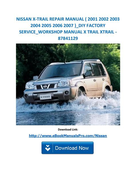 small engine repair manuals free download 2006 nissan pathfinder parental controls nissan x trail repair manual 2001 2002 2003 2004 2005 2006 2007 diy factory service workshop