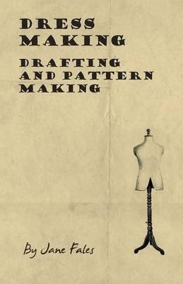 dress pattern making books dress making drafting and pattern making jane fales