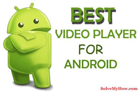 best player android free top 10 best player for android 2017 hd players solve my how