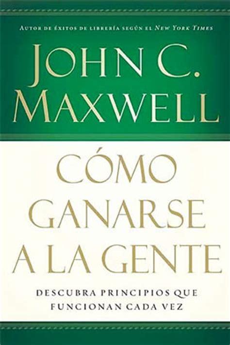 libro las guerreras maxwell 4 como ganarse a la gente libro john maxwell