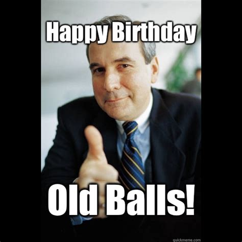 Silly Birthday Meme - old balls birthday funny happy birthday meme