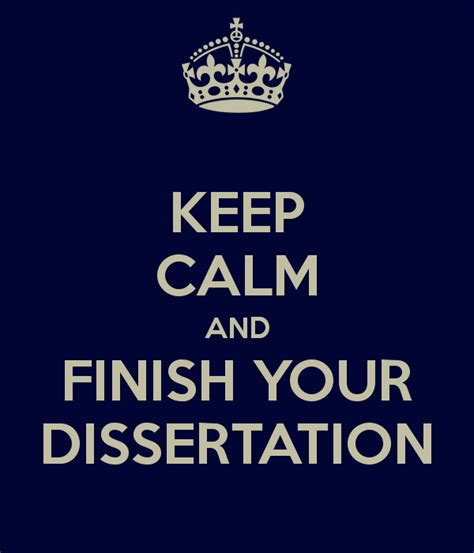 finish thesis keep calm and finish your dissertation ed mond chang ed