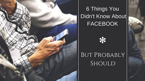 6 things you didn t know about facebook but probably should