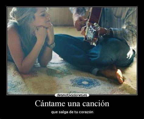 cantame una cancion with c 225 ntame una canci 243 n desmotivaciones