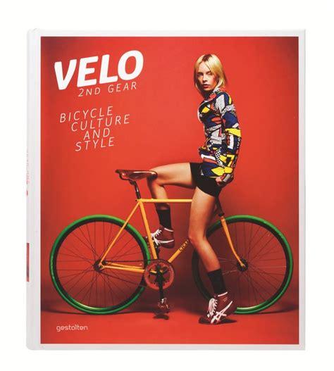 libros de bicicletas libros velo 2nd gear un libro que homenajea a la bicicleta su cultura y su estilo diariodesign com