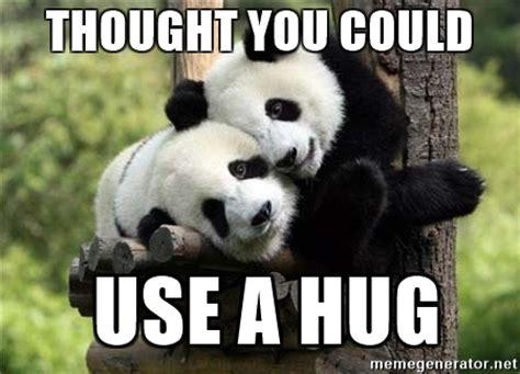 Hug Meme - thought you could use a hug panda hugs meme generator