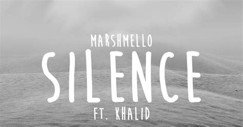 marshmello quiet for so long lyrics best new lyrics marshmello ft khalid silence lyrics