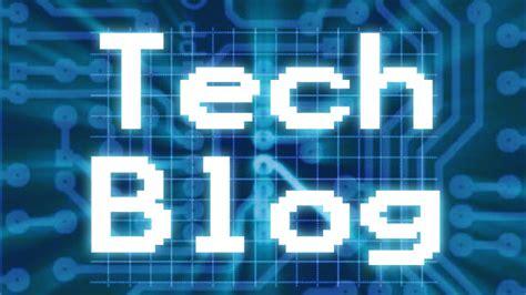 tech blogs tech blog know about the latest tech news