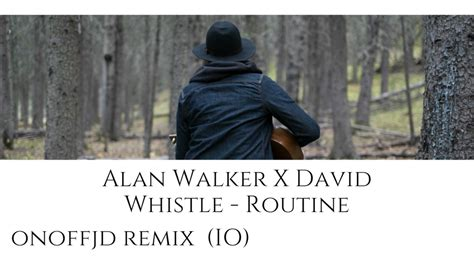 alan walker x david alan walker x david whistle routine remix onoffjd