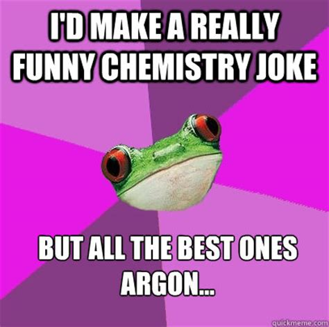 Funny Chemistry Memes - i d make a really funny chemistry joke but all the best