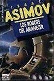 los robots del amanecer b0062x3dvw los robots del amanecer isaac asimov opinion leido