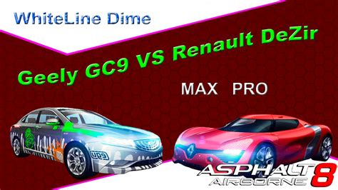 renault dezir asphalt 8 asphalt 8 geely gc9 vs renault dezir max pro youtube