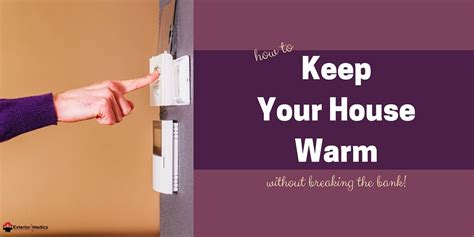 How To Keep House Warm In Winter by How To Keep Your House Warm Without Breaking The Bank