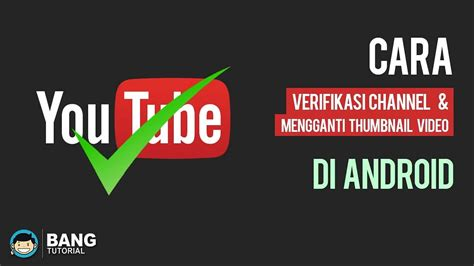 android tutorial youtube video cara verifikasi channel dan mengganti thumbnail video di