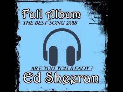 ed sheeran greatest hits full album 2018 best of ed ed sheeran the best song and full album 2018 repost