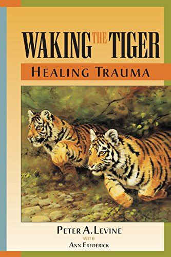 Waking The Tiger somatic experiencing levine s healing