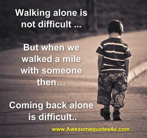 walking alone quotes i walk alone quotes quotesgram