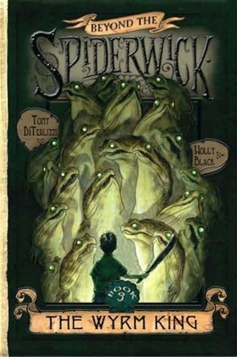 beyond the spiderwick chronicles beyond the spiderwick chronicles the wyrm king by holly black and tony diterlizzi