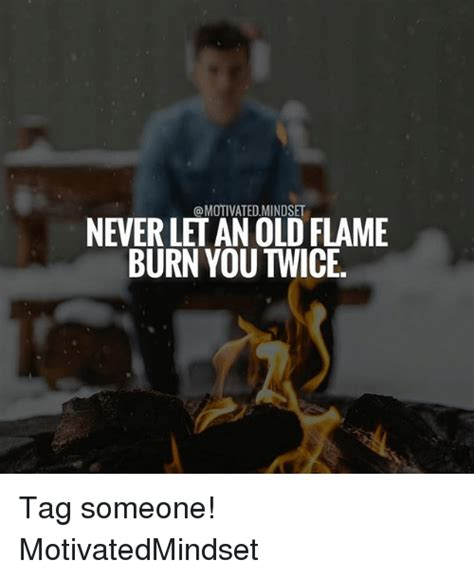 Tag Someone Who Memes - never let an old flame tag someone motivatedmindset
