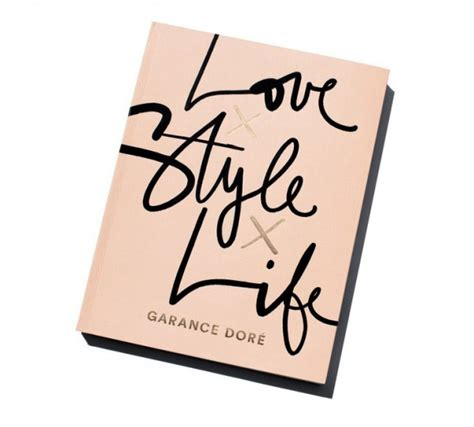 love x style x life garance dore books storm garance dor 233 s guide to living that french life flare
