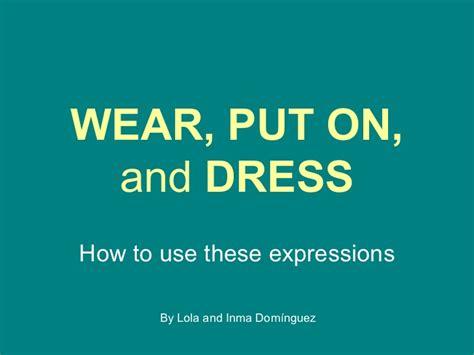 wear put on and dress
