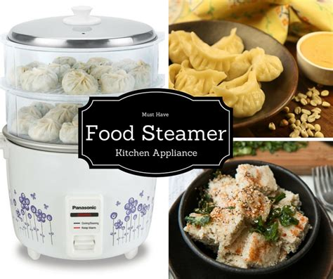 must have kitchen appliances 2016 food steamer the must have kitchen appliance by archana