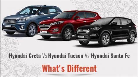 hyundai tucson or santa fe hyundai creta vs hyundai tucson vs hyundai santa fe