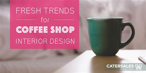 Coffee Shop Design Trends 2015 | fresh trends for coffee shop interior design catersales