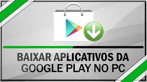 baixar google play para iphone baixar play store como baixar aplicativos da google play no pc sem